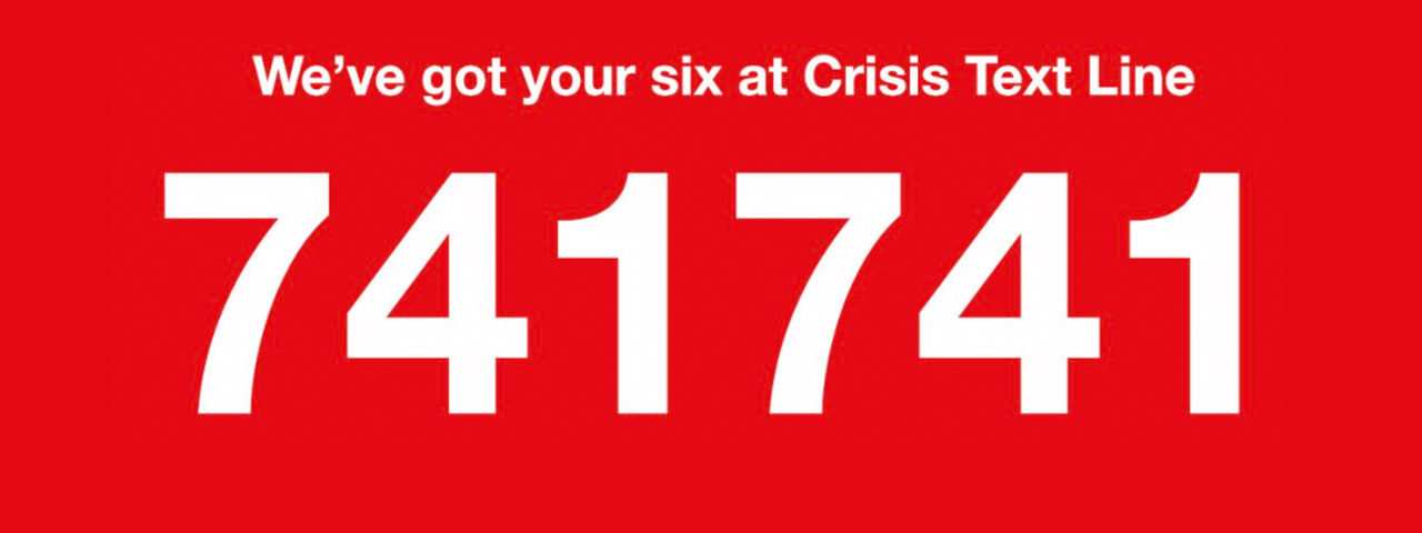 We've got your six at the Crisis Text Line at 741 741